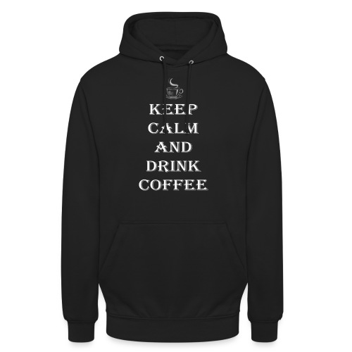 Keep calm and drink coffee Design - Unisex Hoodie