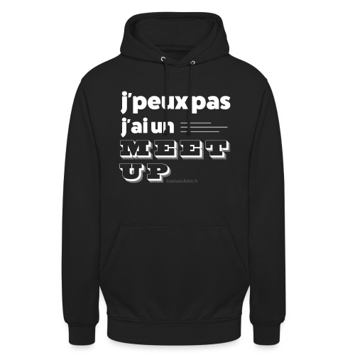 J'peux pas j'ai un meet-up - Sweat-shirt à capuche unisexe