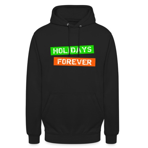 holidays forever - für immer Urlaub - Unisex Hoodie