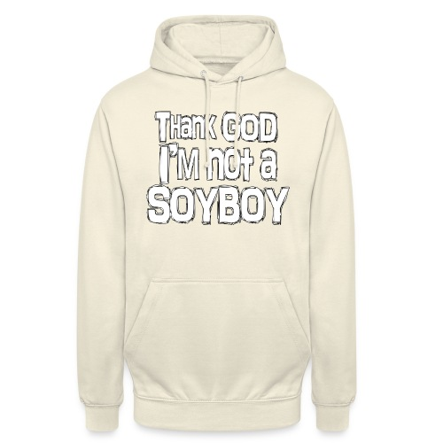 Thank God I'm NOT A SOYBOY white - Unisex Hoodie