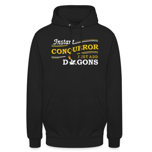 Instant Conqueror, Just Add Dragons - Unisex Hoodie