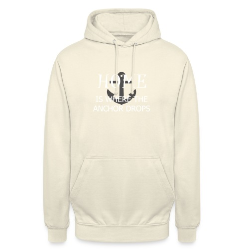 Home is where the anchor drops - Unisex Hoodie