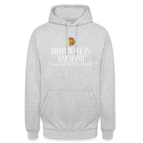 Confidence in one hand 12 gauge in the other - Unisex Hoodie