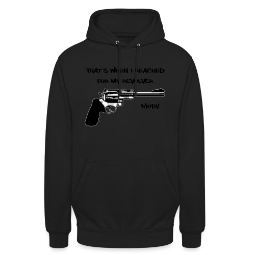 That's When I Reached For My Revolver [Moby] - Unisex Hoodie