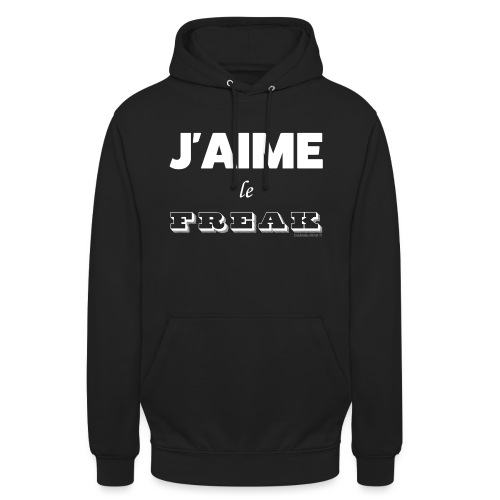 J'aime le Freak - Sweat-shirt à capuche unisexe