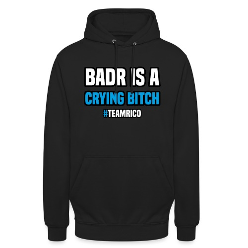 Badr is a crying bitch   #TEAMRICO - Hoodie unisex