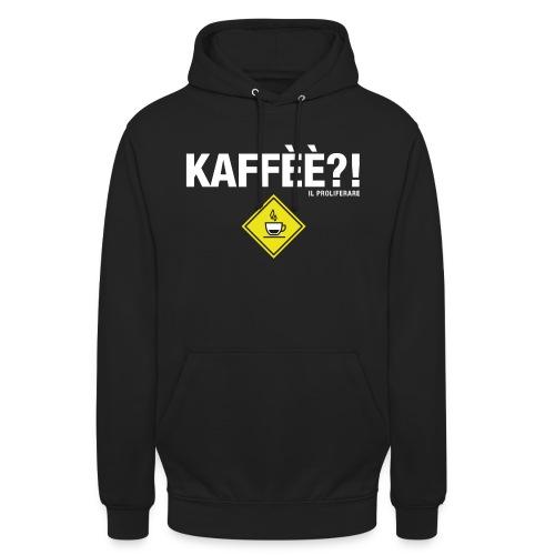 KAFFÈÈ?! - Maglietta da donna by IL PROLIFERARE - Felpa con cappuccio unisex