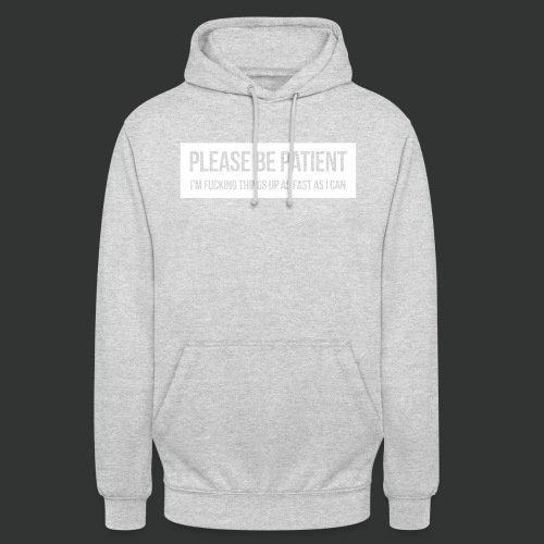 Please be patient - Unisex Hoodie