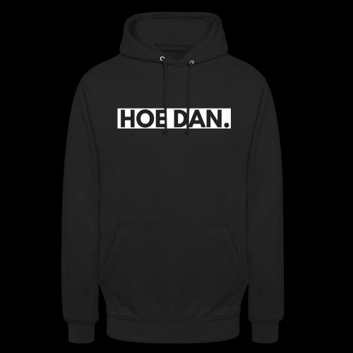 HOE DAN. - Hoodie unisex