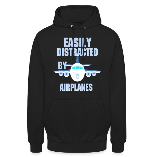 Easily distracted by airplanes - Aviation, flying - Sweat-shirt à capuche unisexe