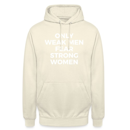 #OnlyWeakMenFearStrongWomen - Unisex Hoodie
