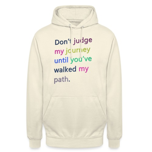 Dont judge my journey until you've walked my path - Unisex Hoodie
