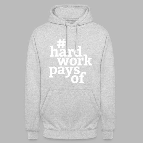 hard work pays of - Unisex Hoodie