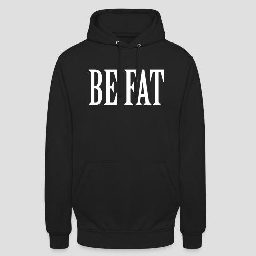 Be Fat 01 - Sweat-shirt à capuche unisexe