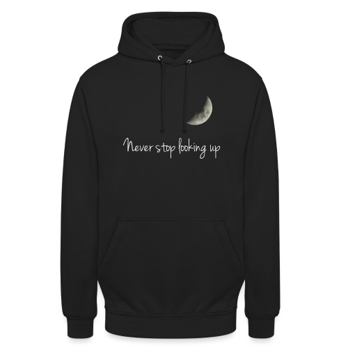 Never stop looking up - Unisex Hoodie