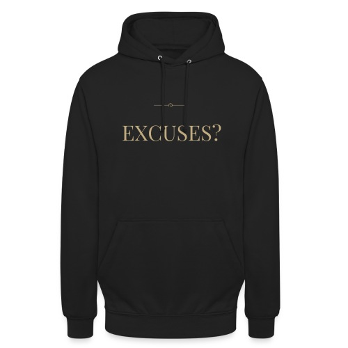EXCUSES? Motivational T Shirt - Unisex Hoodie