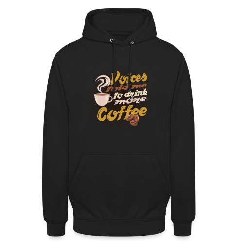 Kaffee Koffein Voices told me to drink more Coffee - Unisex Hoodie