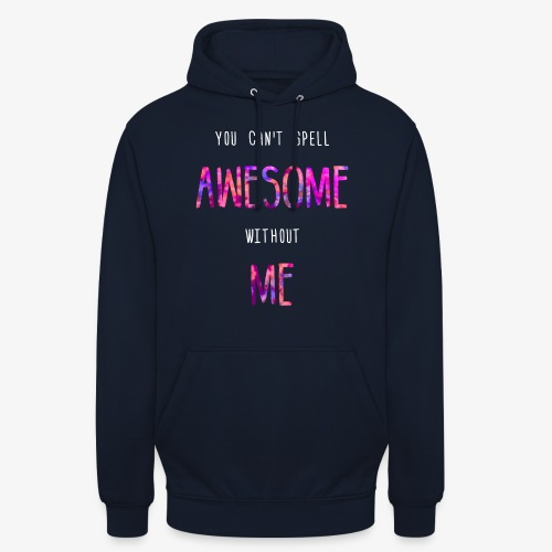 You can't spell AWESOME without ME - Unisex Hoodie