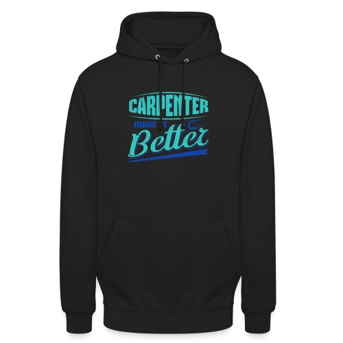 Carpenter Gift Carpenter Make it Better - Unisex Hoodie