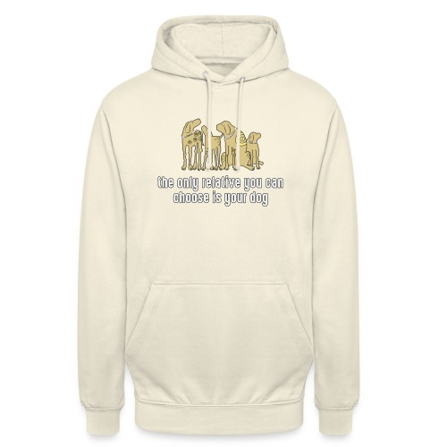 the only relative you can choose is your dog Hund - Unisex Hoodie
