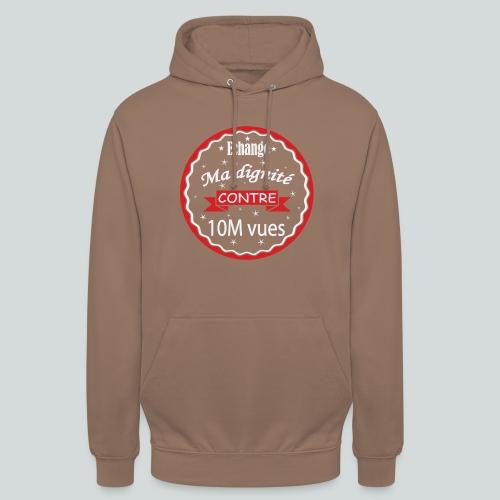 Echange ma dignité contre 10 M Vues - Sweat-shirt à capuche unisexe
