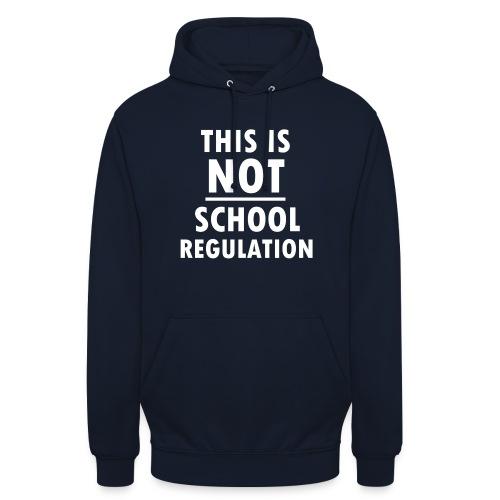 Not School Regulation - Unisex Hoodie