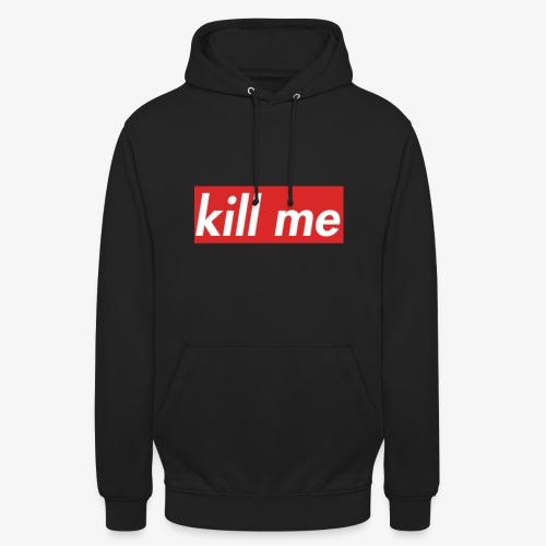 kill me - Unisex Hoodie