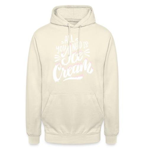 All you need is Ice Cream - Unisex Hoodie