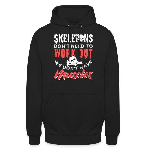 Skeletons Don't Need To Work Out - Unisex Hoodie