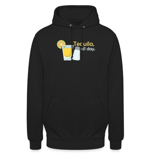 Tequila all day - Unisex Hoodie