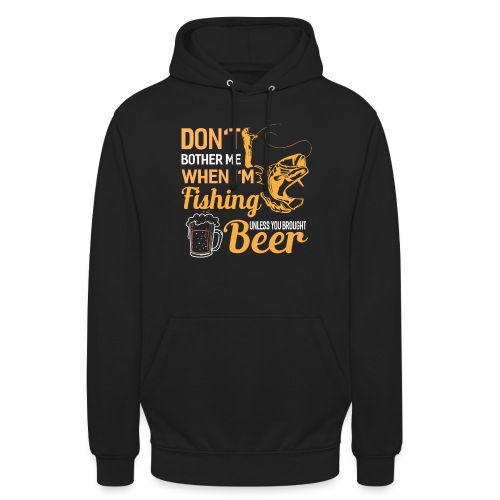 Don't bother me when i ' m fishing unless you .. - Unisex Hoodie