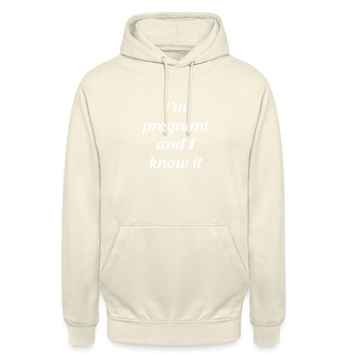 I'm pregnant and I know it - Unisex Hoodie