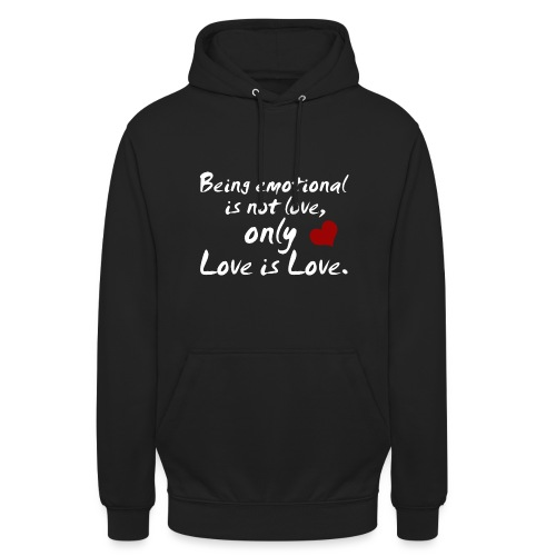 Being emotional is not love, only love is love. - Unisex Hoodie