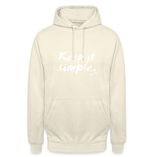 Keep it simple. anything - Unisex Hoodie