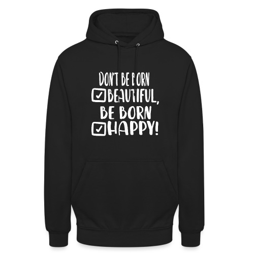 Don t be born beautiful be born happy White - Unisex Hoodie