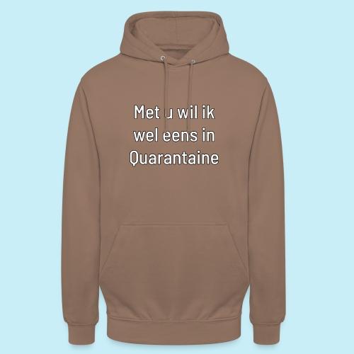 Met u wil ik wel eens in quarantaine - Sweat-shirt à capuche unisexe