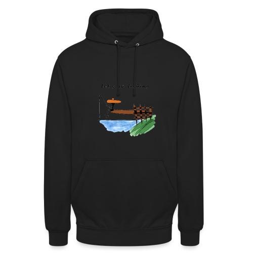 Let's go fishing - Unisex Hoodie