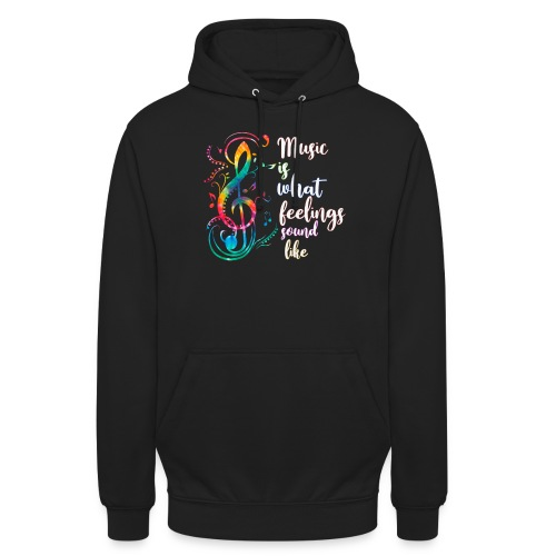 Music Is What Feelings Sound Like - Unisex Hoodie