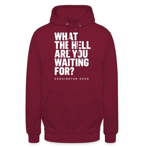 WHAT THE HELL ARE YOU WAITING FOR? - Unisex Hoodie