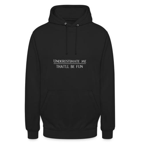 Underestimate me -That´ll be fun - Unisex Hoodie