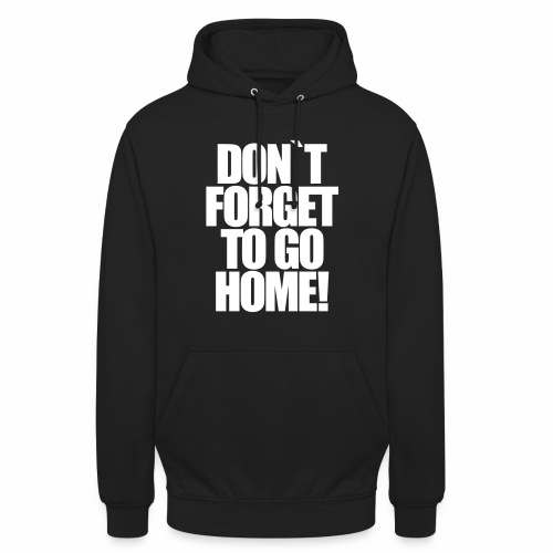 Don`t Forget To Go Home Techno Afterhour Rave - Unisex Hoodie