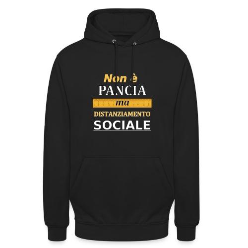 Non è Pancia ma Distanziamento Sociale (Dark) - Felpa con cappuccio unisex