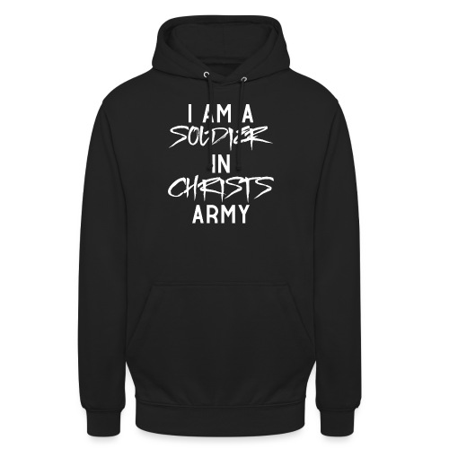 I am a soldier in Jesus Christs army - Unisex Hoodie