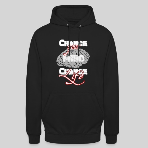 change your mind change your life - Unisex Hoodie