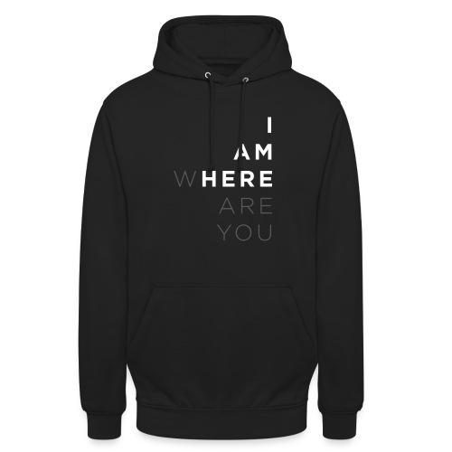 I am here where are you – Geschenkidee für Freunde - Unisex Hoodie