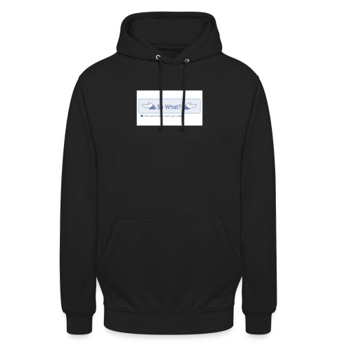 So What? - Unisex Hoodie