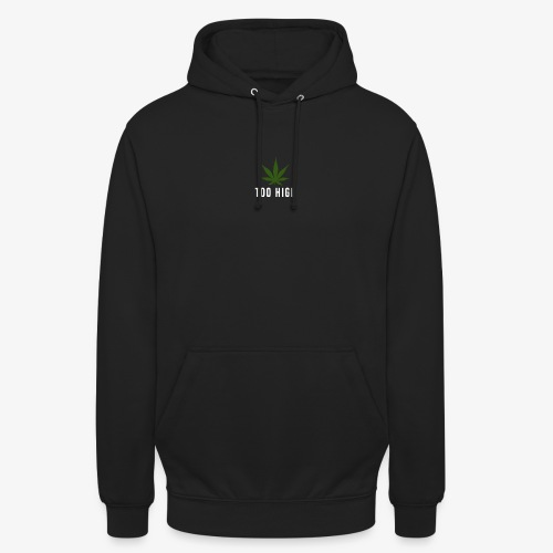 too high design - Hoodie unisex