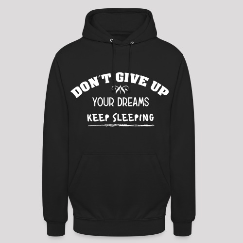 DON´T GIVE UP YOUR DREAMS - KEEP SLEEPING - Unisex Hoodie
