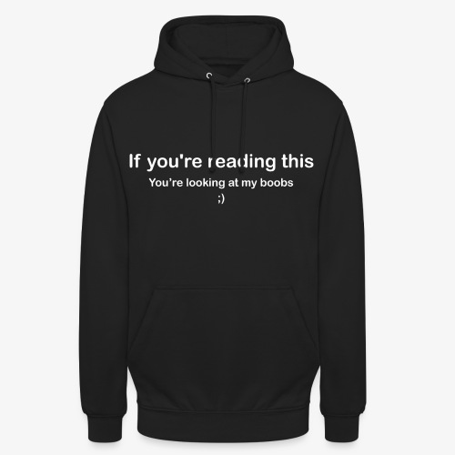 If you're reading this you're looking at my boobs - Felpa con cappuccio unisex