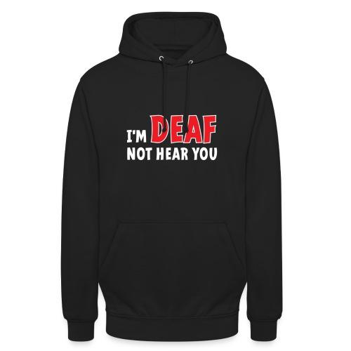 I'm deaf. Ik ben doof, ik hoor je niet. Doof. - Hoodie unisex